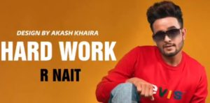 हार्ड वर्क Hard Work Song Lyrics Hindi - R Nait