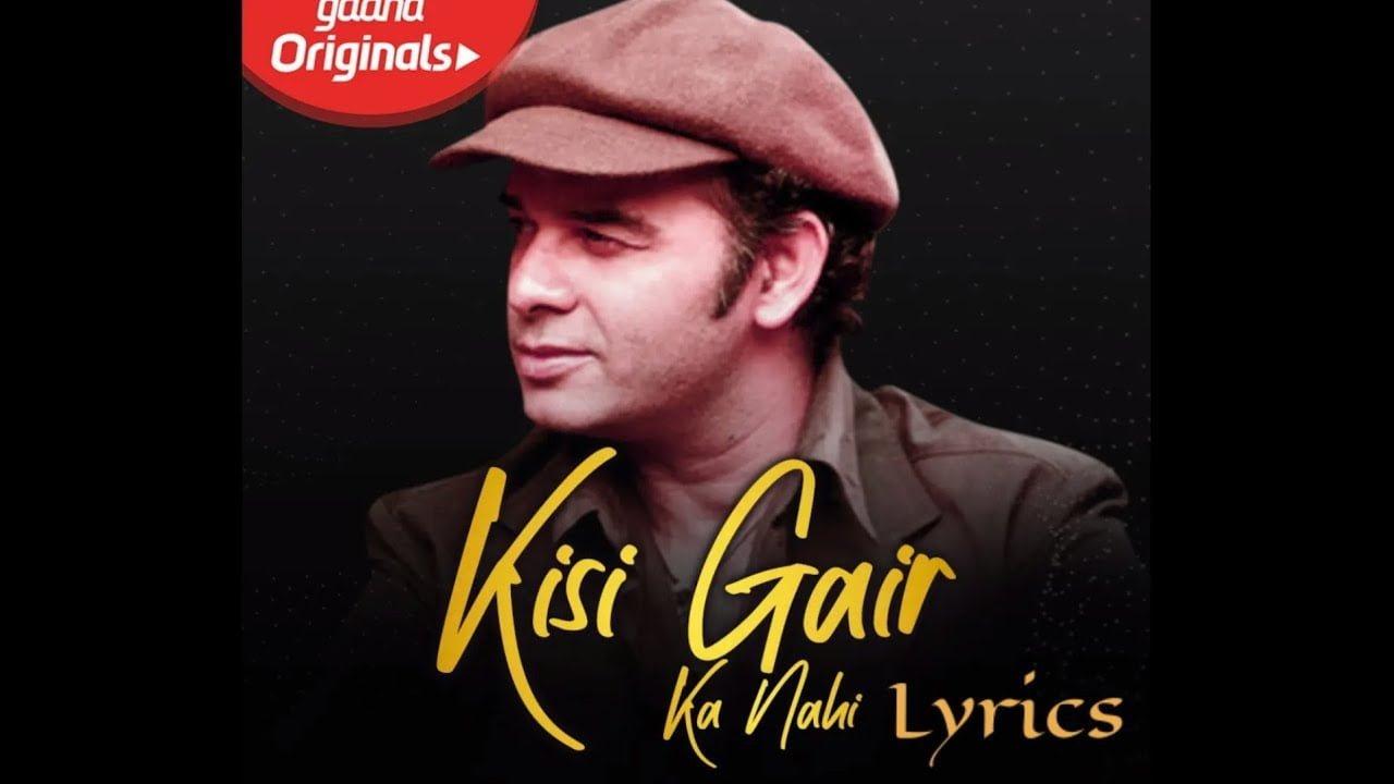 किसी ग़ैर का नहीं Kisi Gair Ka Nahi Song Lyrics Hindi – Mohit Chauhan