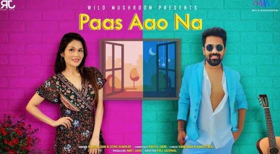 Paas Aao Na Lyrics In Hindi (2020) - Sonu Kakkar & Rahul Jain