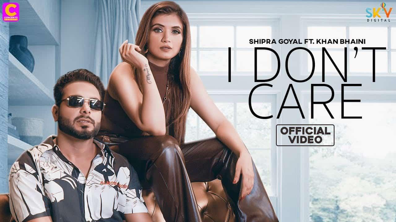 I Dont Care Lyrics In Hindi (2020) - Shipra Goyal & Khan Bhaini