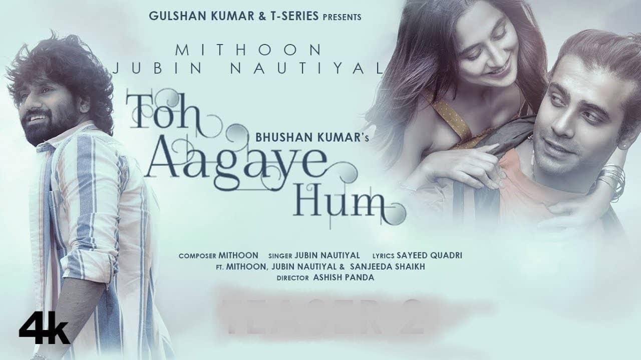 Toh Aagaye Hum Lyrics In Hindi (2021) - Jubin Nautiyal