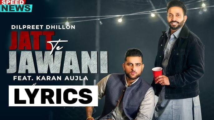 जट ते जवानी Jatt Te Jawani Lyrics In Hindi (2021) - Dilpreet Dhillon & Karan Aujla
