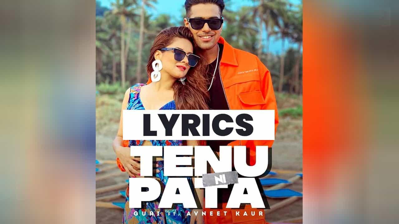 तेनु नि पता Tenu Ni Pata Lyrics In Hindi (2021) - Guri