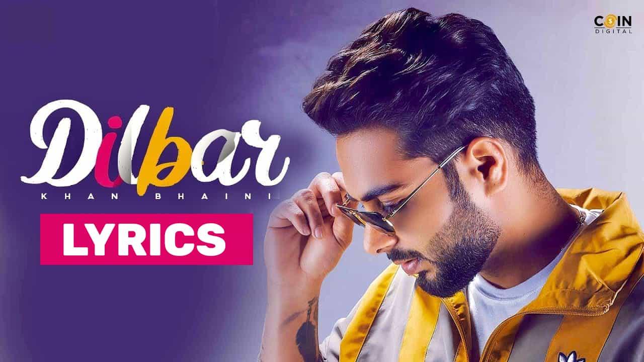दिलबर Dilbar Lyrics In Hindi (2021) - Khan Bhaini