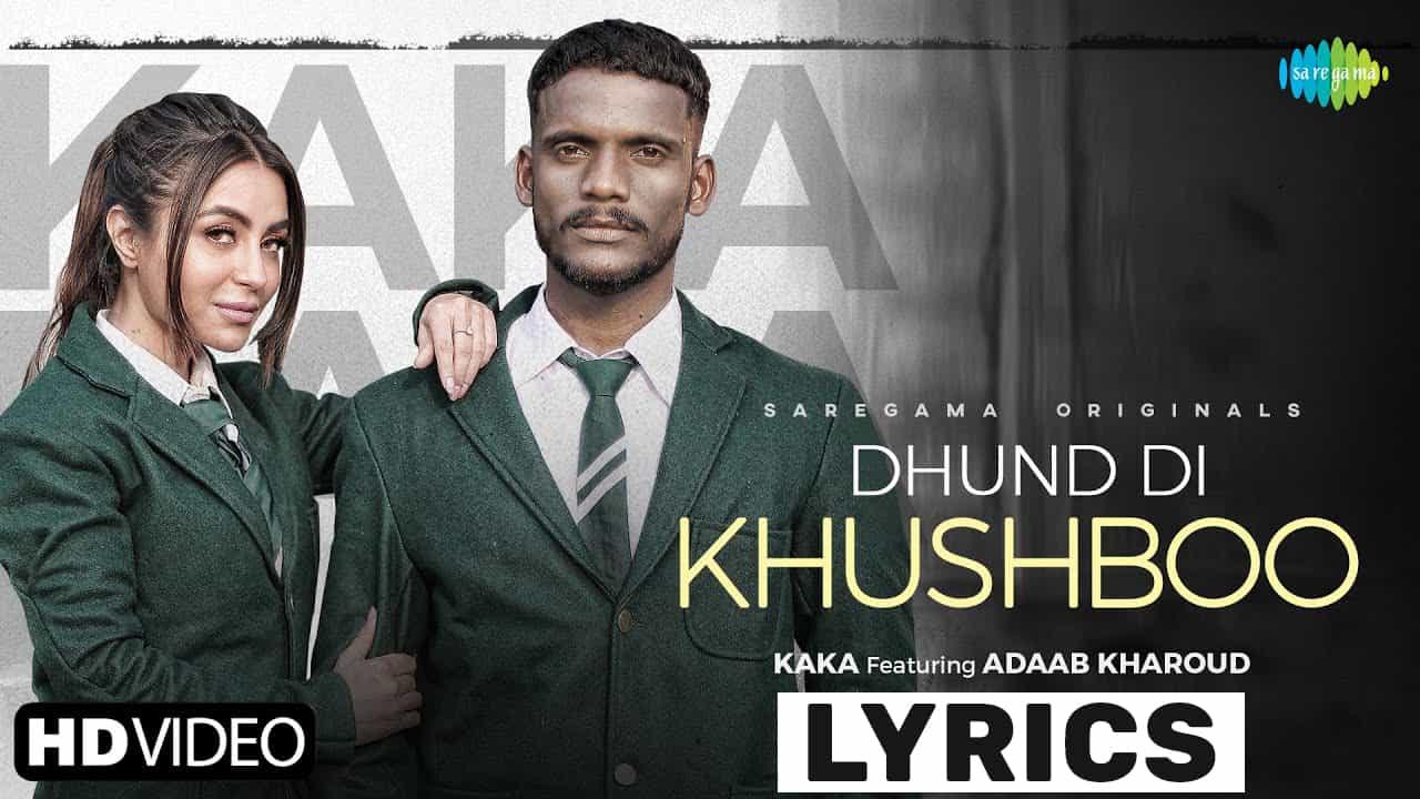 धुंद दी खुसबू Dhund Di Khushboo Lyrics In Hindi (2021) – Kaka
