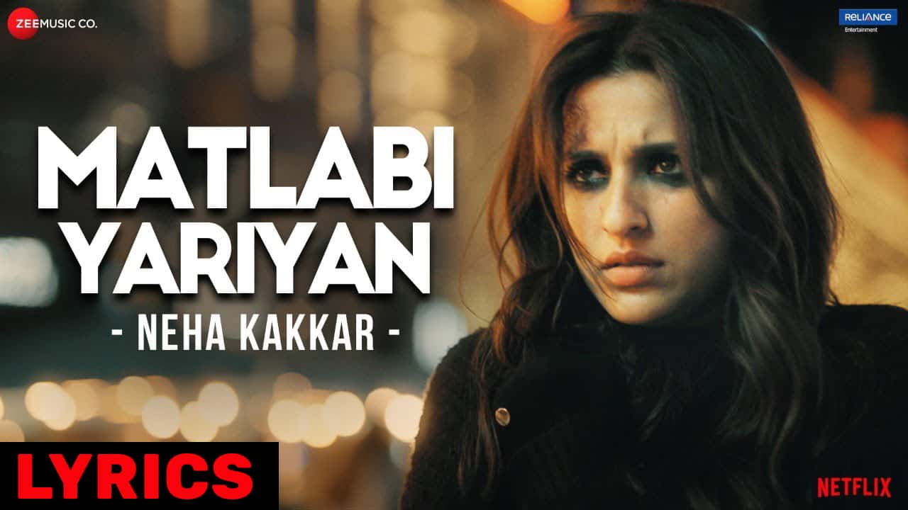 मतलबी यारियाँ Matlabi Yariyan Lyrics In Hindi (2021) - Neha Kakkar