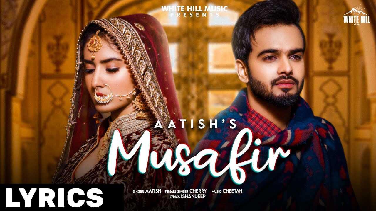 मुसाफिर Musafir Lyrics In Hindi (2021) - Aatish
