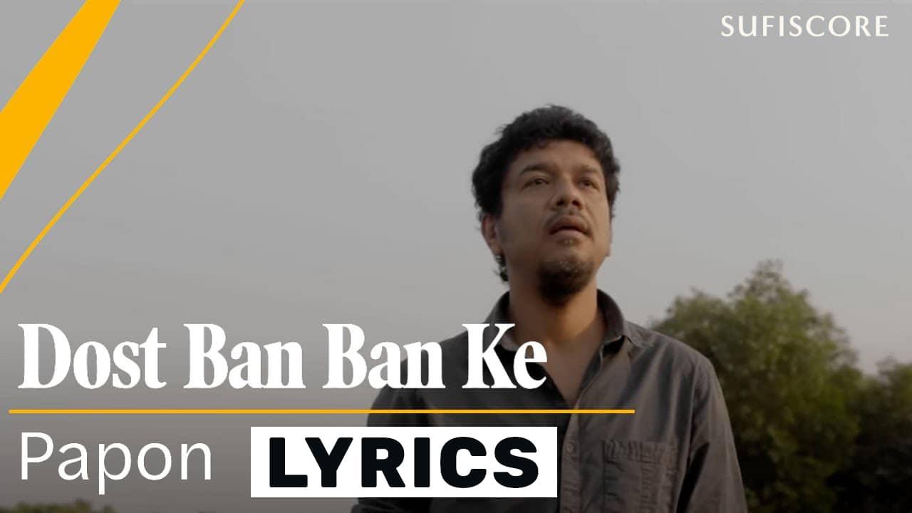 Dost Ban Ban Ke Lyrics In Hindi (2021) - Papon