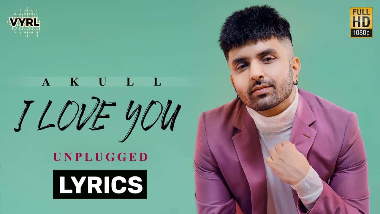 I Love You Lyrics In Hindi (2021) – Akull