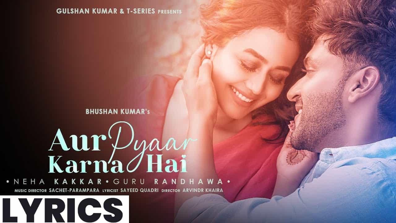 और प्यार करना है Aur Pyaar Karna Hai Lyrics In Hindi (2021) – Neha Kakkar & Guru Randhawa
