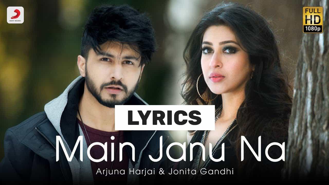मैं जानू ना Main Janu Na Lyrics In Hindi (2021) – Arjun Harjai