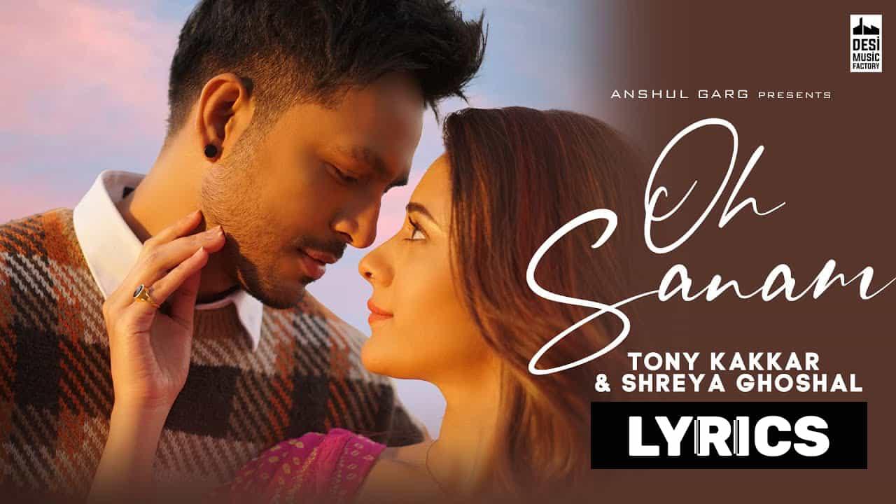ओ सनम Oh Sanam Lyrics In Hindi (2021) – Tony Kakkar & Shreya Ghoshal