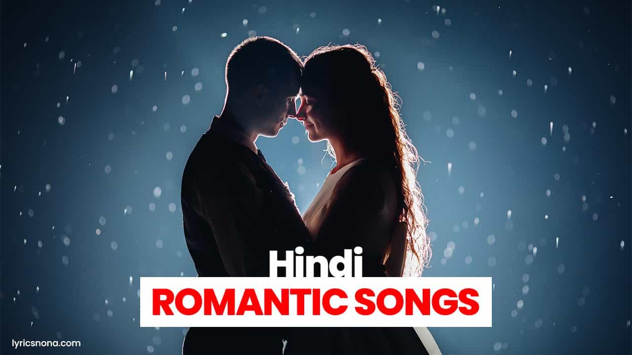 टॉप रोमांटिक सोंग्स Top Romantic Songs Lyrics in Hindi