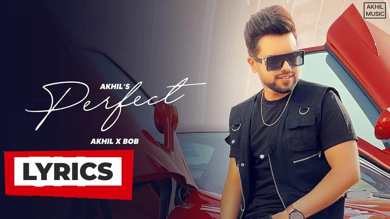 परफेक्ट Perfect Lyrics In Hindi (2021) - Akhil