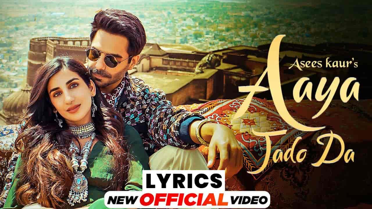 आया जदों दा Aaya Jado Da Lyrics In Hindi (2021) - Asees Kaur