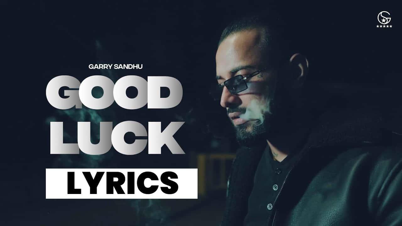 गुड लक Good Luck Lyrics (2021) - Garry Sandhu