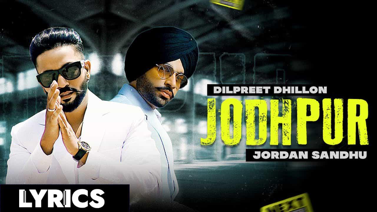 जोधपुर Jodhpur Lyrics (2021) – Dilpreet Dhillon Jordan Sandhu