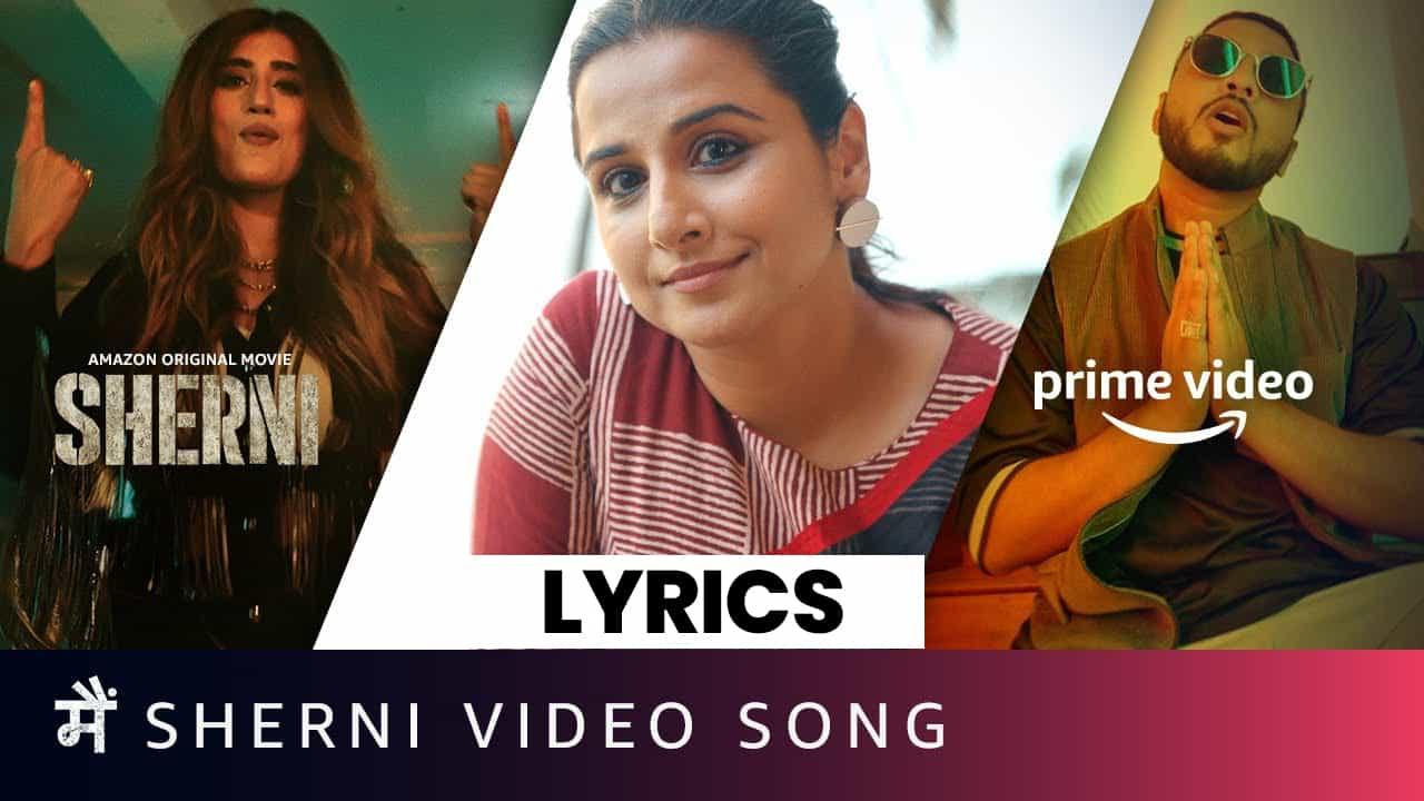 मैं शेरनी Main Sherni Lyrics (2021) – Akasa Singh, Raftaar